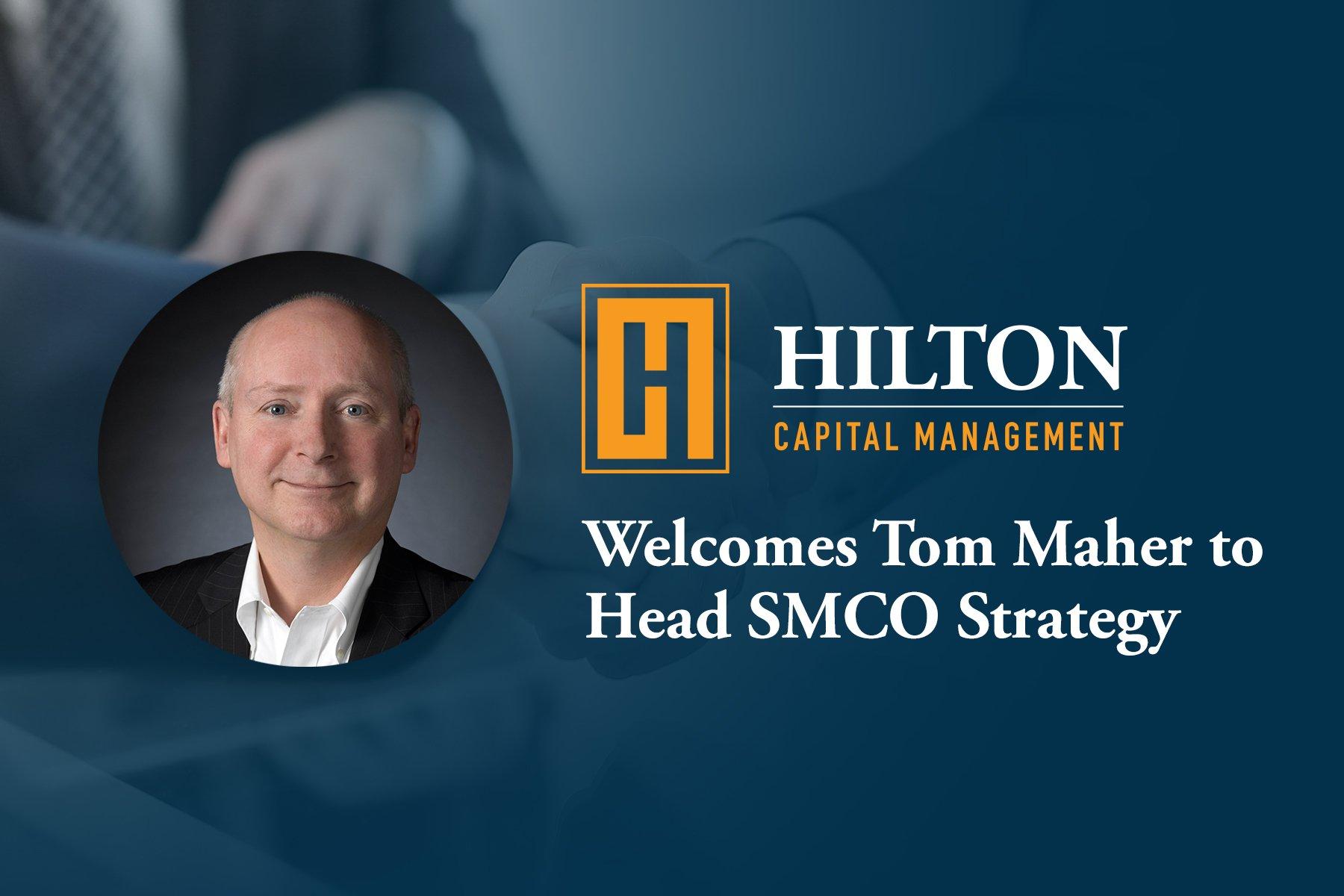HiltonCapitalManagement-Blog-Hilton-Capital-Welcomes-Tom-Maher-to-Head-SMCO-Strategy